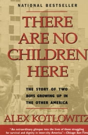 There Are No Children Here - The Story of Two Boys Growing Up in The Other America ebook by Alex Kotlowitz