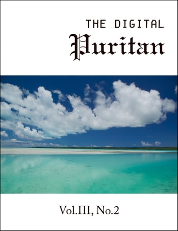 The Digital Puritan - Vol.III, No.2 ebook by Increase Mather,Matthew Henry,William Perkins