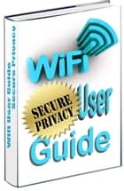 WiFi Secure Privacy User Guide ebook by Gel Gepsy
