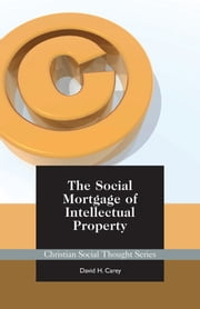 The Social Mortgage of Intellectual Property ebook by David Carey