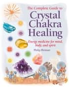 Crystal Chakra Healing - Energy medicine for mind, body and spirit ebook by Philip Permutt
