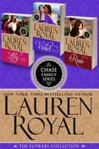 Chase Family Series: The Flowers Collection - Violet, Lily, and Rose ebook by Lauren Royal