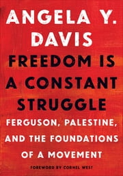 Freedom Is a Constant Struggle - Ferguson, Palestine, and the Foundations of a Movement ebook by Angela Y. Davis, Cornel West, Frank Barat