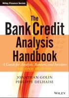 The Bank Credit Analysis Handbook ebook by Jonathan Golin,Philippe Delhaise