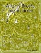 Allon's Brush-fire in Time ebook by Steven Newell