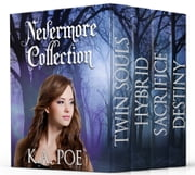 Nevermore, The Complete Series (Paranormal Urban Fantasy Boxed Set) (Twin Souls, Hybrid, Sacrifice, and Destiny) ebook by K.A. Poe