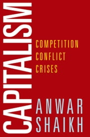Capitalism: Competition, Conflict, Crises ebook by Anwar Shaikh
