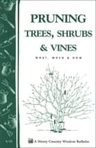 Pruning Trees, Shrubs & Vines ebook by Editors of Garden Way Publishing