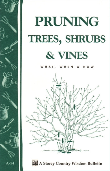 Pruning Trees, Shrubs & Vines - Storey's Country Wisdom Bulletin A-54 電子書 by Editors of Garden Way Publishing
