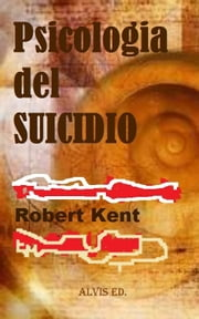 Psicologia del Suicidio ebook by Robert Kent