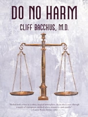 Do No Harm ebook by Cliff Bacchus, M.D.