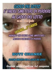 E' Facile Smettere Di Perdere Al Gioco Del Lotto se sai come farlo Butt Change by Mat Marlin ebook by Butt Change