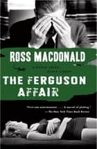 The Ferguson Affair ebook by Ross Macdonald