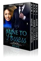 Mine To Possess Box Set ebook by Erica Storm