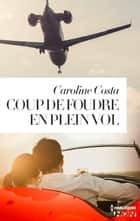 Coup de foudre en plein vol ebook by Caroline Costa