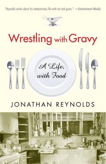 Wrestling with Gravy - A Life, with Food ebook by Jonathan Reynolds