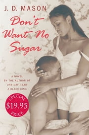 Don't Want No Sugar ebook by J. D. Mason
