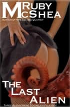 The Last Alien ebook by Ruby McShea