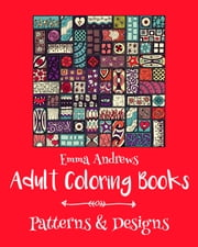 Adult Coloring Books: Patterns & Designs ebook by Emma Andrews