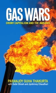 GAS WARS - Crony Capitalism and the Ambanis ebook de Paranjoy Guha Thakurta,Subir Ghosh,Jyotirmoy Chaudhuri