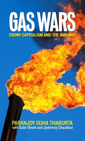 GAS WARS - Crony Capitalism and the Ambanis e-kirjat by Paranjoy Guha Thakurta,Subir Ghosh,Jyotirmoy Chaudhuri
