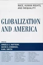Globalization and America - Race, Human Rights, and Inequality ebook by Angela J. Hattery, David G. Embrick, Earl Smith,...