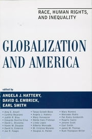 Globalization and America - Race, Human Rights, and Inequality ebook by Angela J. Hattery,David G. Embrick,Earl Smith,Amy E. Ansell,Cynthia Bejarano,Judith R. Blau,Eduardo Bonilla-Silva,David L. Brunsma,Karen M. Douglas,David Embrick,Joe R. Feagin, Texas A&M University,Tanya Golash-Boza,Mary Hovsepian,Walda Katz-Fishman,Linda Lopez,Alberto Moncada,M Cristina Morales,Douglas A. Parker,Mary Romero,Mercedes Rubio,Pat Rubio Goldsmith,Rogelio Saenz,Jerome Scott,Ruth Thompson-Miller,James M. Thomas, Assistant Professor of Sociology, University of Mississippi