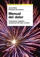 Manual del dolor - Tratamiento cognitivo conductual del dolor crónico ebook by Dr. Francisco Kovacs, Jenny Moix