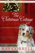 The Christmas Cottage ebook by Kay Correll