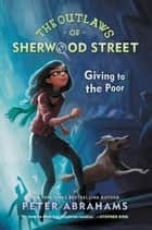 The Outlaws of Sherwood Street: Giving to the Poor ebook by Peter Abrahams