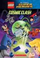 Cosmic Clash (LEGO DC Comics Super Heroes: Chapter Book) ebook by J.E. Bright, Kenny Kiernan