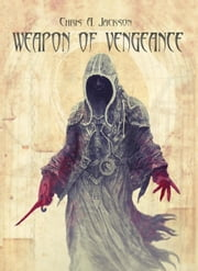 Weapon of Vengeance: Weapon of Flesh Trilogy Book 3 - Weapon of Flesh Series, #3 ebook by Chris A. Jackson