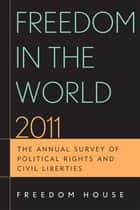 Freedom in the World 2011 - The Annual Survey of Political Rights and Civil Liberties ebook by Freedom House