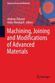 Machining, Joining and Modifications of Advanced Materials ebook by Andreas Öchsner,Holm Altenbach