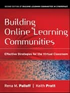 Building Online Learning Communities - Effective Strategies for the Virtual Classroom ebook by Rena M. Palloff, Keith Pratt