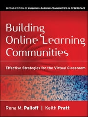 Building Online Learning Communities - Effective Strategies for the Virtual Classroom ebook by Rena M. Palloff,Keith Pratt