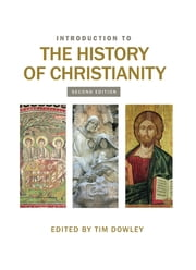 Introduction to the History of Christianity - Second Edition ebook by Tim Dowley
