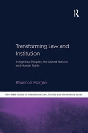 Transforming Law and Institution - Indigenous Peoples, the United Nations and Human Rights ebook by Rhiannon Morgan
