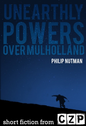 Unearthly Powers: Over Mulholland ebook by Philip Nutman