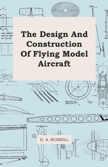 The Design and Construction of Flying Model Aircraft ebook by D. A. Russell