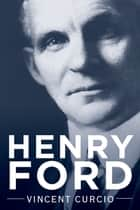 Henry Ford ebook by Vincent Curcio