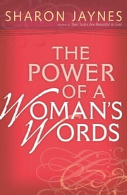 The Power of a Woman's Words ebook by Sharon Jaynes