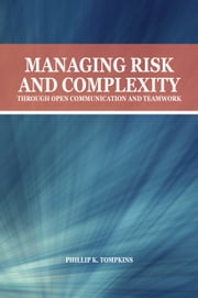 Managing Risk and Complexity through Open Communication and Teamwork ebook by Phillip K. Tompkins