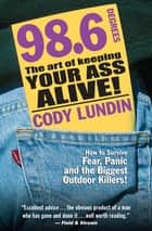 98.6 Degrees - The Art of Keeping Your Ass Alive! ebook by Cody Lundin