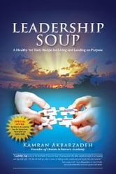 Leadership Soup - A Healthy Yet Tasty Recipe for Living And Leading on Purpose ebook by Kamran Akbarzadeh