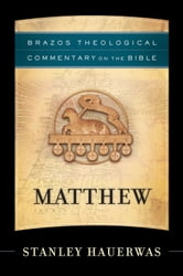 Matthew (Brazos Theological Commentary on the Bible) ebook by Stanley Hauerwas