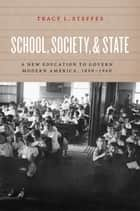 School, Society, and State ebook by Tracy L. Steffes
