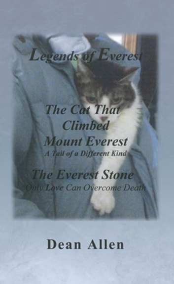 Legends of Everest - Including the Cat That Climbed Mount Everest and the Everest Stone ebook by Dean Allen