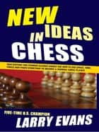 New Ieas in Chess ebook by Larry Evans
