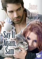 Say it Again, Sam ebook by Jane Lynne Daniels